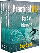 Practical NLP Box Set: Volumes 1-4: How to use NLP Presuppositions, Language Patterns, Rapport, Anchoring and Submodalitie...