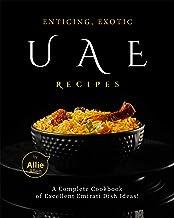 Enticing, Exotic UAE Recipes: A Complete Cookbook of Excellent Emirati Dish Ideas!