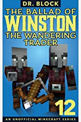 The Ballad of Winston the Wandering Trader, Book 12: (an unofficial Minecraft series) Kindle Edition