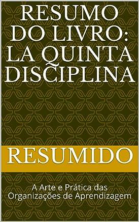 Resumo do livro: La Quinta Disciplina : A Arte e Prática das Organizações de Aprendizagem (Portuguese Edition)