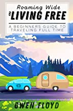 Roaming Wide and Living Free: A Beginners Guide to Traveling Full Time
