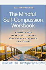 The Mindful Self-Compassion Workbook: A Proven Way to Accept Yourself, Build Inner Strength, and Thrive Kindle Edition
