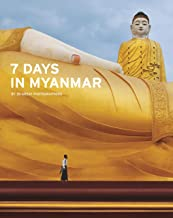 7 Days in Myanmar: A Portrait of Burma