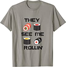 Great Sushi Gift - They See Me Rollin Sushi T Shirt