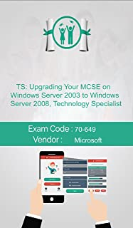 Microsoft 70-649 Exam: TS: Upgrading Your MCSE on Windows Server 2003 to Windows Server 2008, Technology Specialist