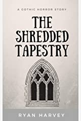 The Shredded Tapestry: A Gothic Horror Story Kindle Edition