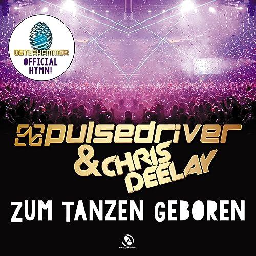 Chris Deelay & Pulsedriver - Zum Tanzen Geboren