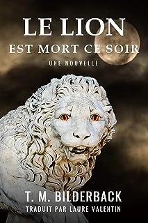 Le Lion Est Mort Ce Soir - Une Nouvelle (Colonel Abernathy's Tales t. 1) (French Edition)