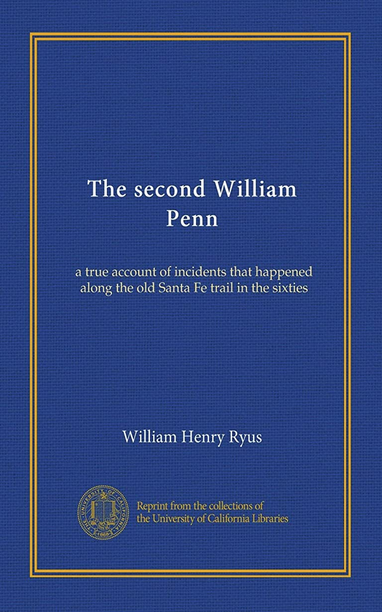 逆さまにに付ける持つThe second William Penn: a true account of incidents that happened along the old Santa Fe trail in the sixties