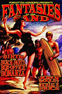 Fantasies in the Sand: Birth of the Beach Party Box-Office Bonanza (Forgotten Horrors)