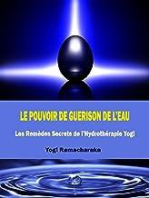 Le Pouvoir de Guérison de l'Eau - Les Remèdes Secrets de l'Hydrothérapie Yogi (traduit) (French Edition)