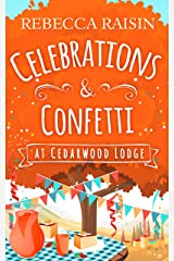 Celebrations and Confetti At Cedarwood Lodge: The cosy romantic comedy to fall in love with! Kindle Edition