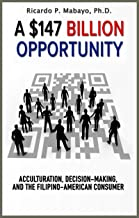A $147 Billion Opportunity:: Acculturation, Decision-Making, and the Filipino-American Consumer