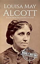 Louisa May Alcott: A Life from Beginning to End (Biographies of American Authors Book 4) (English Edition)