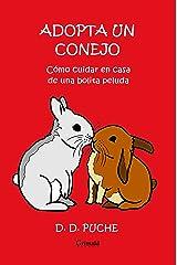 Adopta un conejo: Cómo cuidar en casa de una bolita peluda Versión Kindle