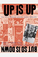 Up Is Up, But So Is Down: New York's Downtown Literary Scene, 1974-1992 Paperback