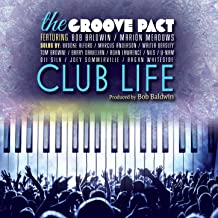 The Groove Pact - Club Life (feat. Bob Baldwin & Marion Meadows)