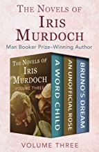 The Novels of Iris Murdoch Volume Three: A Word Child, An Unofficial Rose, and Bruno's Dream