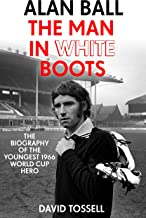 Alan Ball: The Man in White Boots: The biography of the