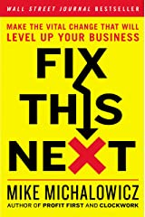 Fix This Next: Make the Vital Change That Will Level Up Your Business Kindle Edition