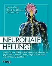 Neuronale Heilung: Mit einfachen Übungen den Vagusnerv aktivieren – gegen Stress, Depressionen, Ängste, Schmerzen und Verdauungsprobleme (German Edition)