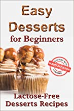 Easy desserts for beginners: Lactose-free desserts recipes (Healthy dessert recipe book)