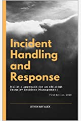 Incident Handling and Response: A Holistic Approach for an efficient Security Incident Management. Kindle Edition