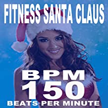 Fitness Santa Claus (150 Bpm - Fit for the Holiday) (The Best Music for Aerobics, Pumpin' Cardio Power, Plyo, Exercise, Steps, Barré, Curves, Sculpting, Abs, Butt, Lean, Twerk, Slim Down Fitness Workout)