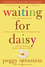 Waiting for Daisy: A Tale of Two Continents, Three Religions, Five Infertility Doctors, an Oscar, an Atomic Bomb, a Rom