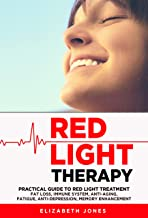 Red Light Therapy Practical Guide to Red Light Treatment: Fat Loss, Immune system, Anti-Aging, Fatigue, Anti-Depression, M...