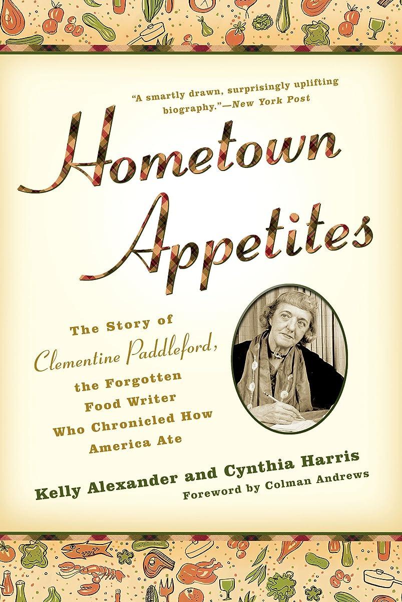 裏切るフィットカテゴリーHometown Appetites: The Story of Clementine Paddleford, the Forgotten Food Writer Who Chronicled How America Ate (English Edition)