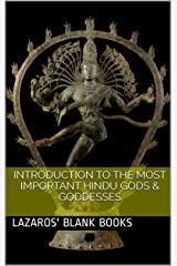 Introduction To The Most Important Hindu Gods & Goddesses Kindle Edition