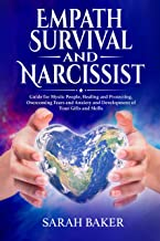 Empath Survival and Narcissist: Guide for Mystic People, Healing and Protecting. Overcoming Fears and Anxiety and Development of Your Gifts and Skills