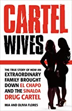 Cartel Wives: The True Story of How an Extraordinary Family Brought Down El Chapo and the Sinaloa Drug Cartel
