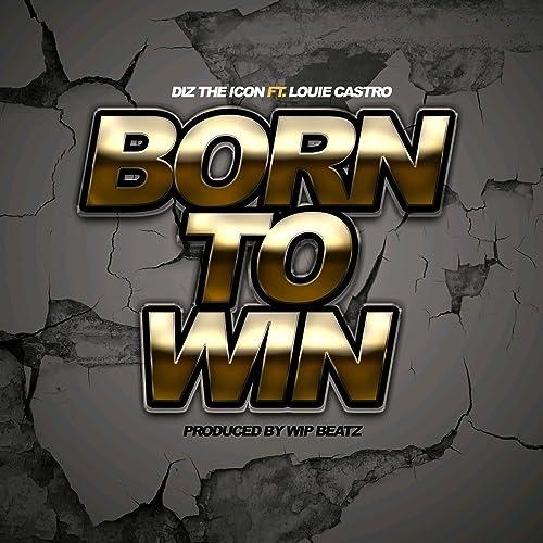 Born to Win (feat  Louie Castro) [Explicit] by Diz The Icon