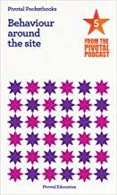 Behaviour around the site: Pivotal Podcast Pocketbook 5 (Pivotal Podcast Pocketbooks)