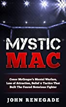 Mystic Mac: Conor McGregor's Mental Warfare, Law of Attraction, Belief & Tactics That Built The Feared Notorious Fighter (Boxing, MMA, BJJ, Krav Maga)