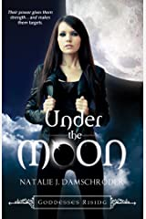 Under the Moon (Goddesses Rising Series Book 1) Kindle Edition