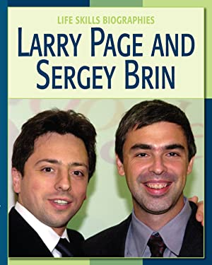 Larry Page and Sergey Brin (21st Century Skills Library: Life Skills Biographies)