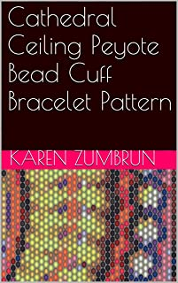 Cathedral Ceiling Peyote Bead Cuff Bracelet Pattern