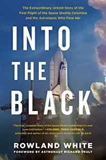 Into the Black: The Extraordinary Untold Story of the First Flight of the Space Shuttle Columbia and the Astronauts Who Fl...