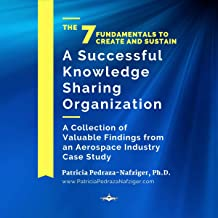 The 7 Fundamentals to Create and Sustain a Successful Knowledge Sharing Organization: A Collection of Valuable Findings from an Aerospace Industry Case Study