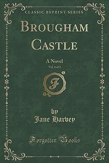 Brougham Castle, Vol. 1 of 2: A Novel (Classic Reprint)