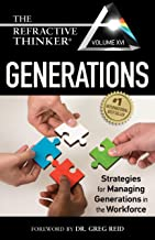 The Refractive Thinker® Vol XVI: Generations: Strategies for Managing Generations in the Workforce