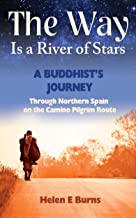 The Way Is a River of Stars: A Buddhist's Journey Through Northern Spain on the Camino Pilgrim Route