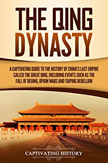 The Qing Dynasty: A Captivating Guide to the History of China's Last Empire Called the Great Qing, Including Events Such a...
