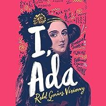 I, Ada: Ada Lovelace: Rebel. Genius. Visionary