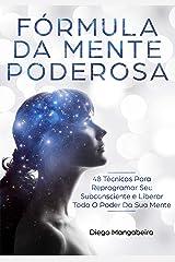 Fórmula Da Mente Poderosa: 48 Técnicas Para Reprogramar Seu Subconsciente e Liberar Todo O Poder Da Sua Mente eBook Kindle
