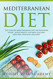 Mediterranean Diet: The Ultimate Mediterranean Diet for Beginners Guide – Audio Weight Loss Meal Plan and Meal Prep Strategies Included