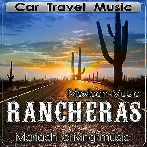 Car Travel Music. Mexican Music Rancheras. Mariachi Driving Music
